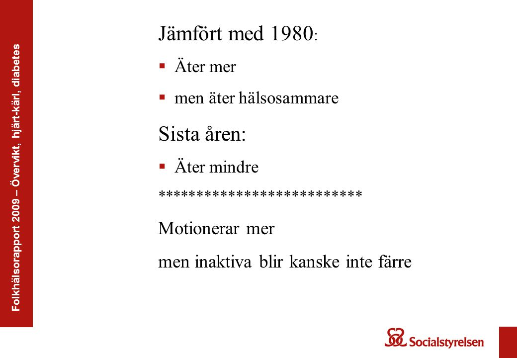 Jämfört med 1980: Sista åren: Motionerar mer