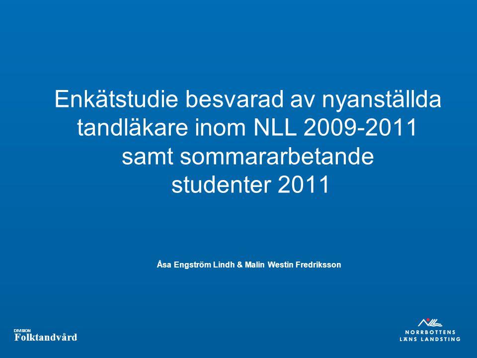 Enkätstudie besvarad av nyanställda tandläkare inom NLL 2009-2011 samt sommararbetande studenter 2011