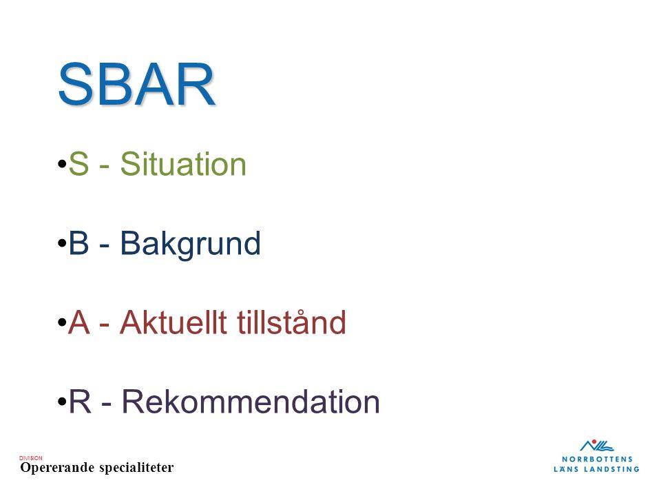 SBAR S - Situation B - Bakgrund A - Aktuellt tillstånd