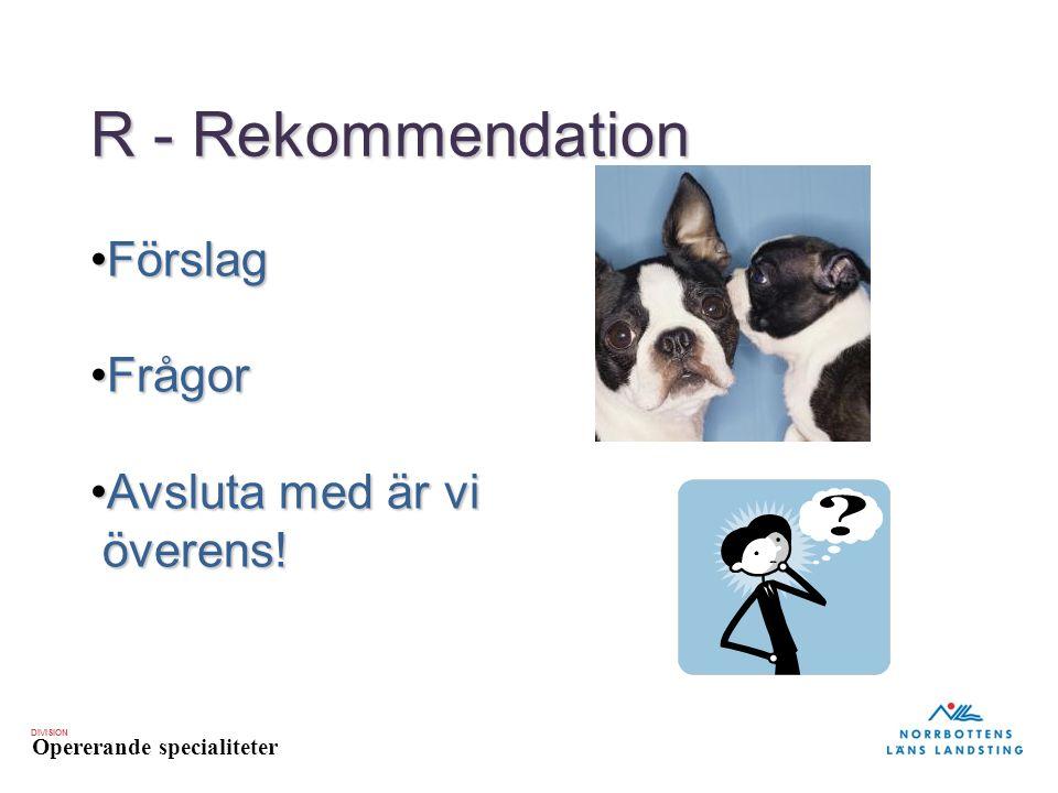 R - Rekommendation Förslag Frågor Avsluta med är vi överens!