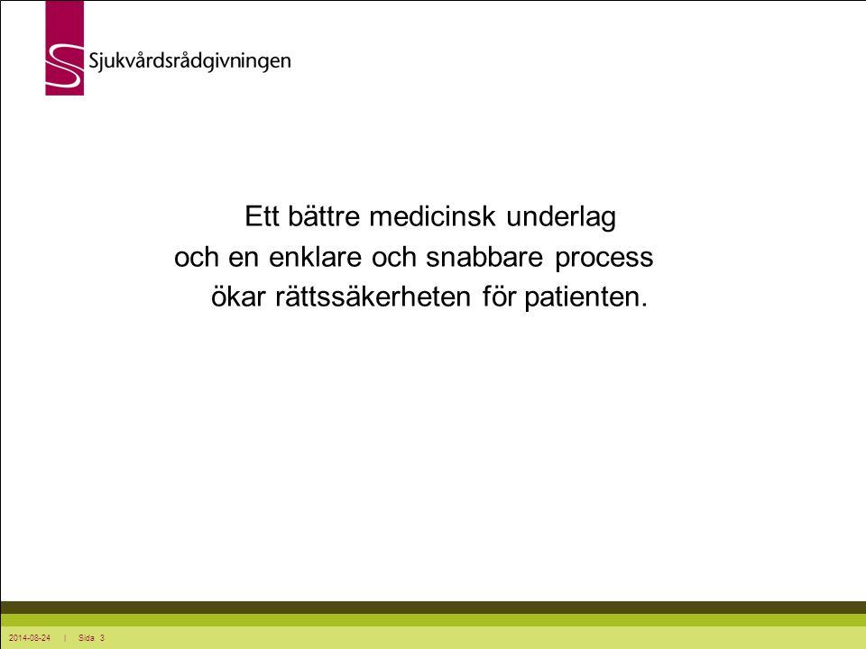 Ett bättre medicinsk underlag och en enklare och snabbare process