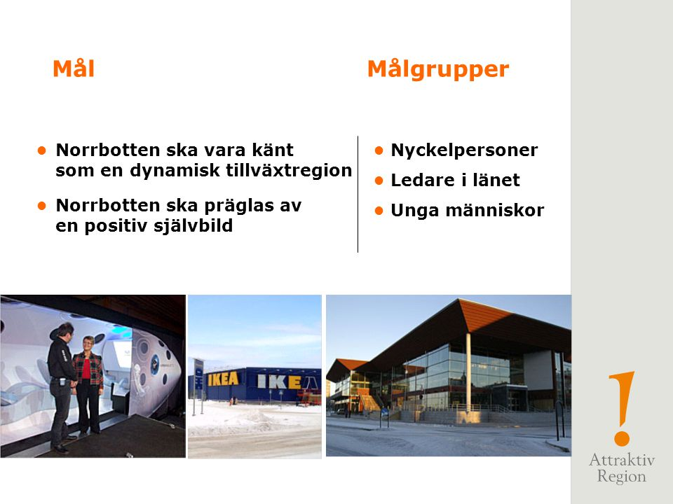 Mål Målgrupper. • Norrbotten ska vara känt som en dynamisk tillväxtregion. • Norrbotten ska präglas av en positiv självbild.