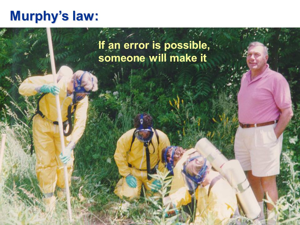 Murphy's law: If an error is possible, someone will make it