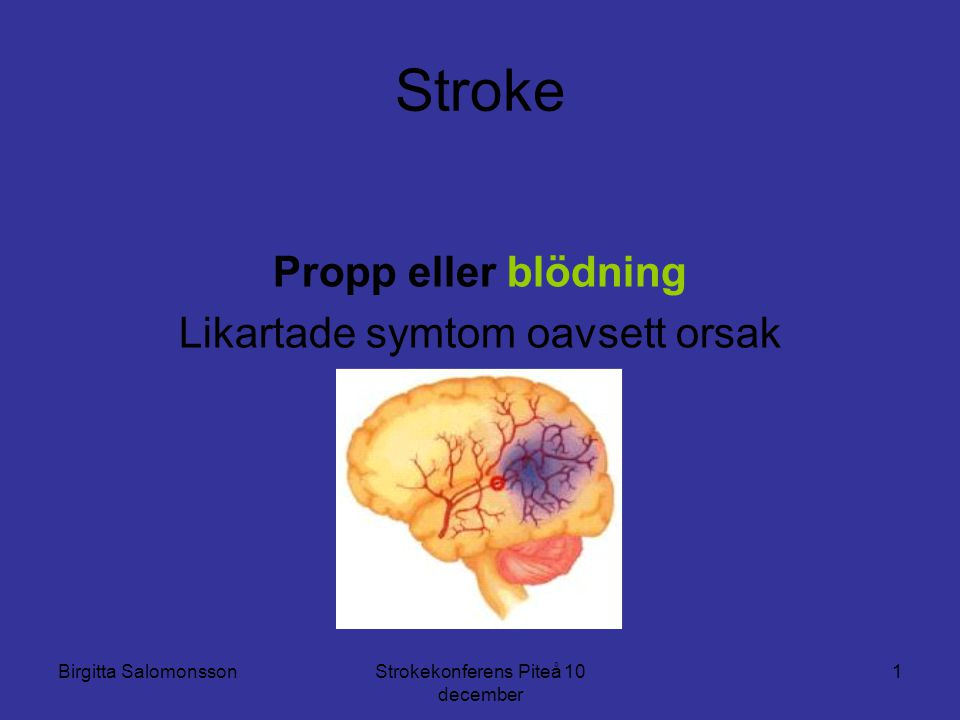 Stroke Propp eller blödning Likartade symtom oavsett orsak TIA