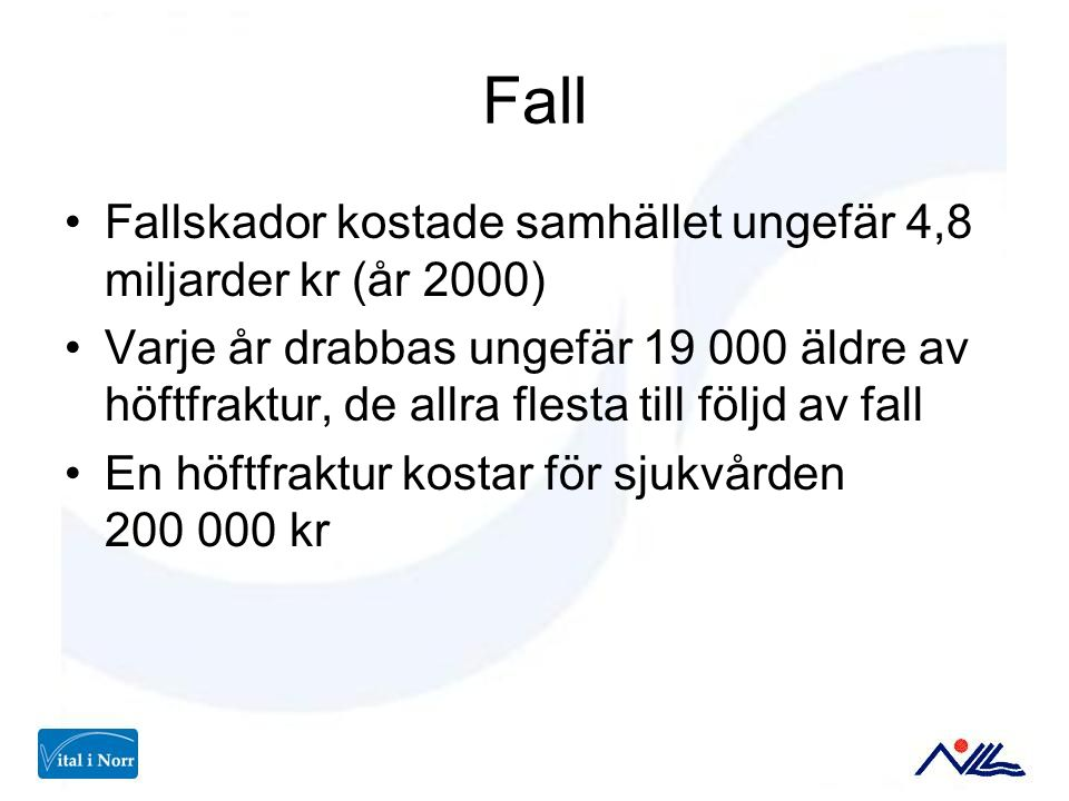 Fall Fallskador kostade samhället ungefär 4,8 miljarder kr (år 2000)