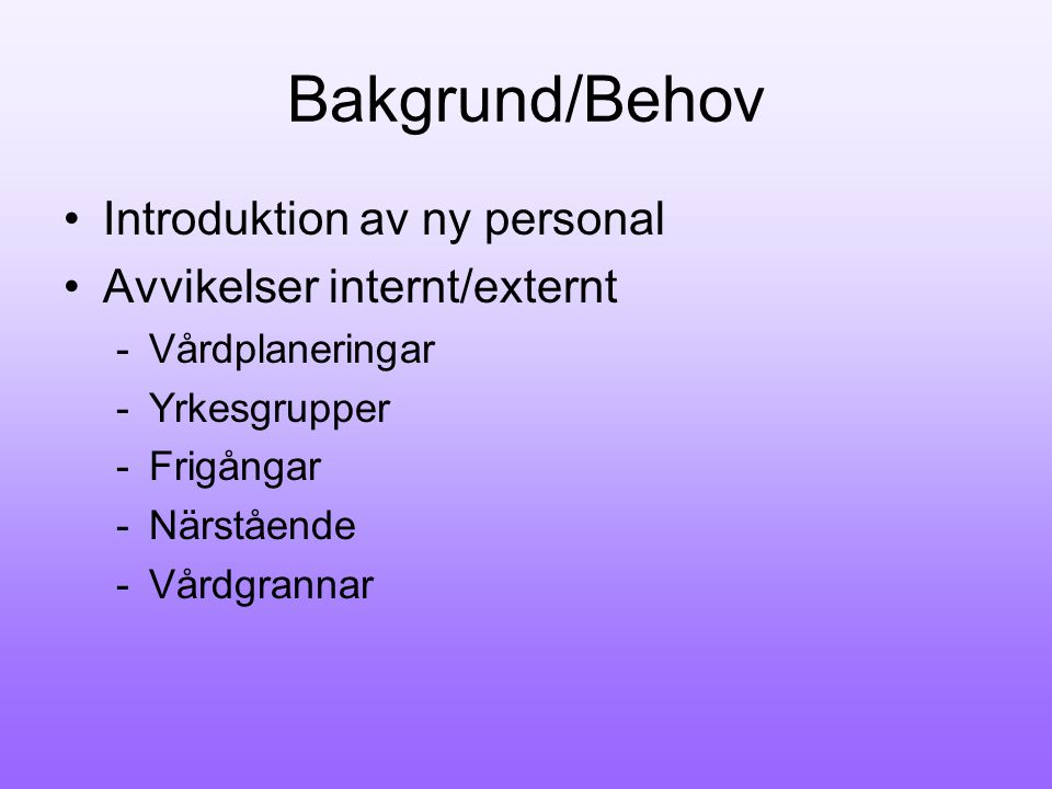 Bakgrund/Behov Introduktion av ny personal Avvikelser internt/externt