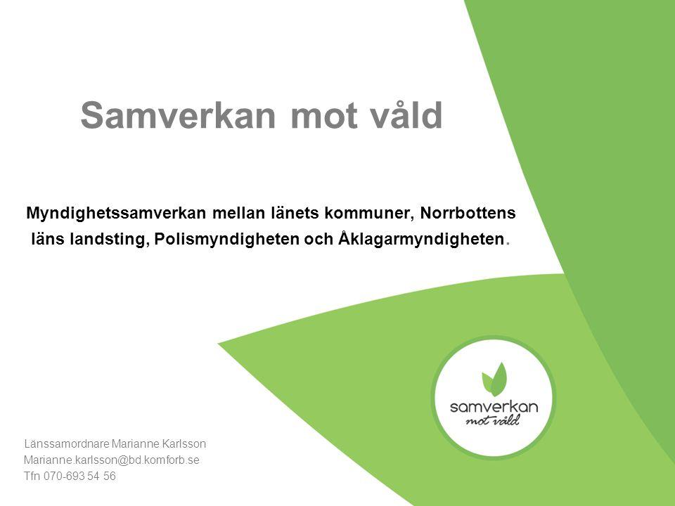 Samverkan mot våld Myndighetssamverkan mellan länets kommuner, Norrbottens läns landsting, Polismyndigheten och Åklagarmyndigheten.