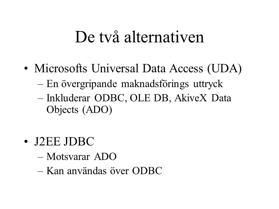 De två alternativen Microsofts Universal Data Access (UDA) J2EE JDBC