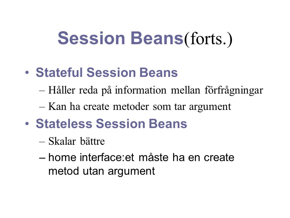 Session Beans(forts.) Stateful Session Beans Stateless Session Beans