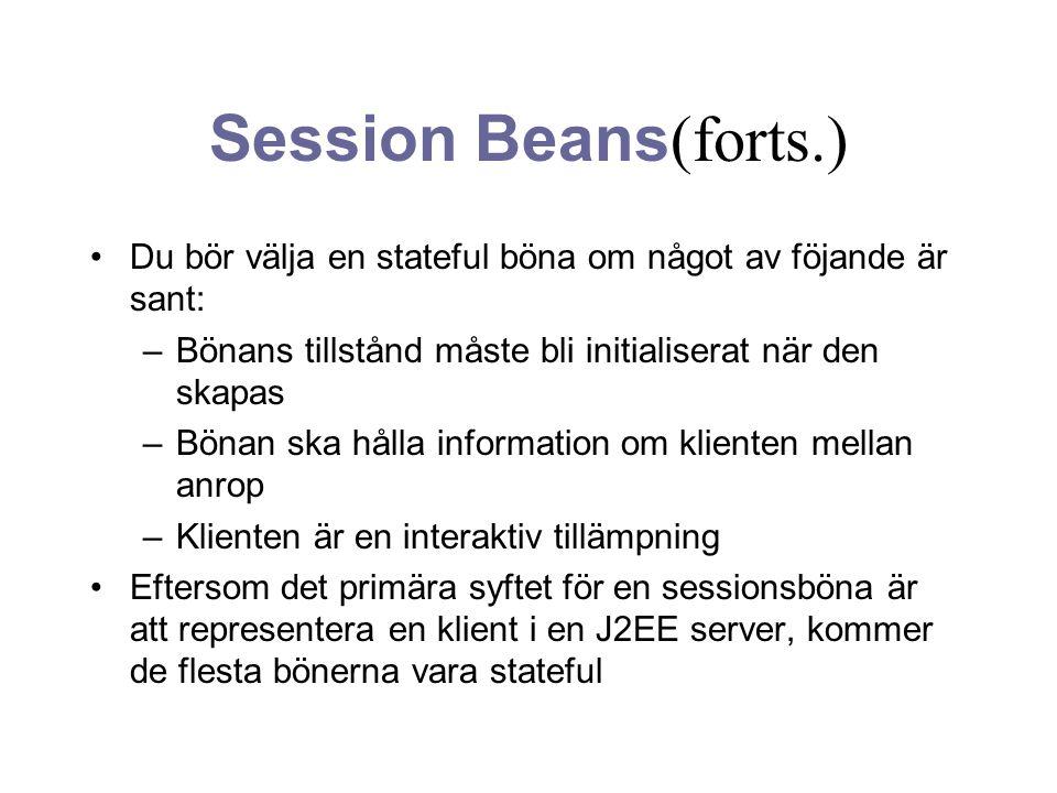 Session Beans(forts.) Du bör välja en stateful böna om något av föjande är sant: Bönans tillstånd måste bli initialiserat när den skapas.