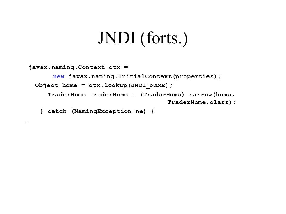 JNDI (forts.) javax.naming.Context ctx =