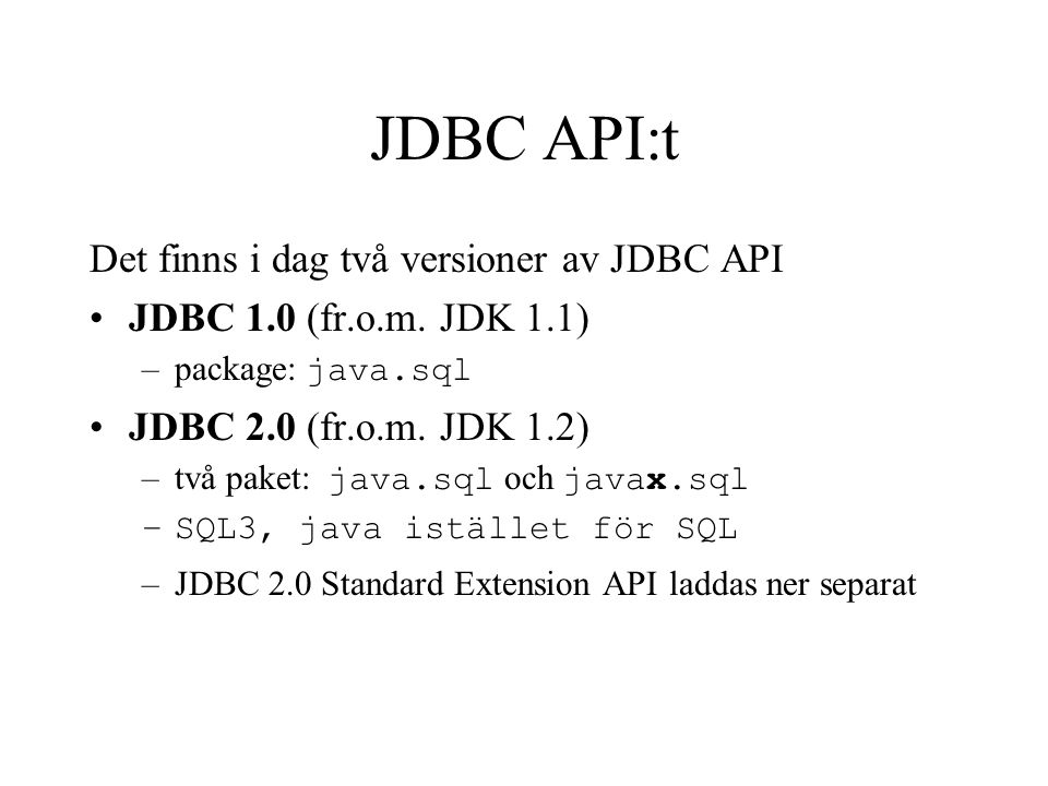 JDBC API:t Det finns i dag två versioner av JDBC API
