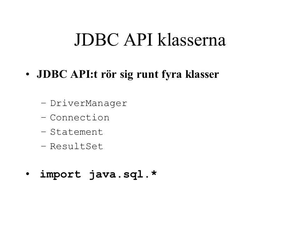JDBC API klasserna JDBC API:t rör sig runt fyra klasser