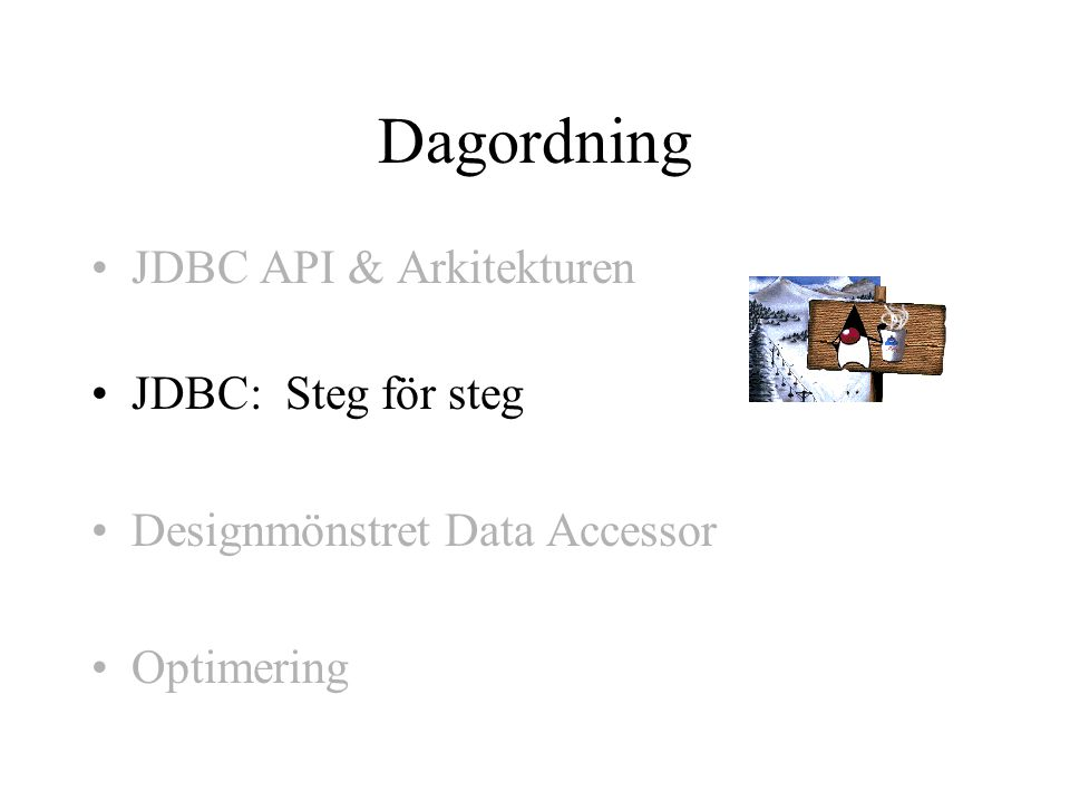 Dagordning JDBC API & Arkitekturen JDBC: Steg för steg