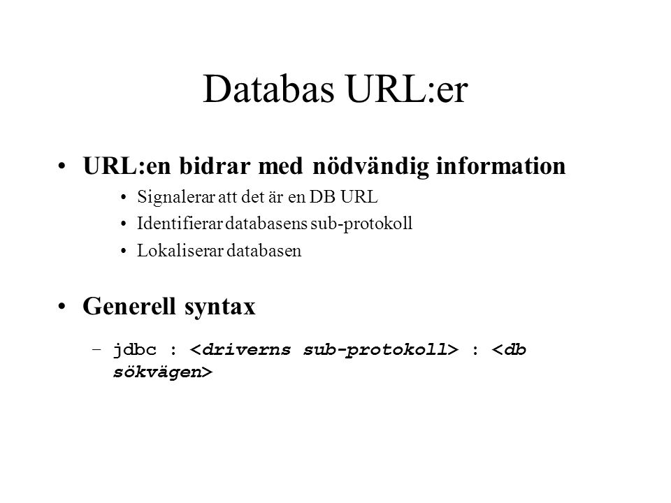 Databas URL:er URL:en bidrar med nödvändig information Generell syntax