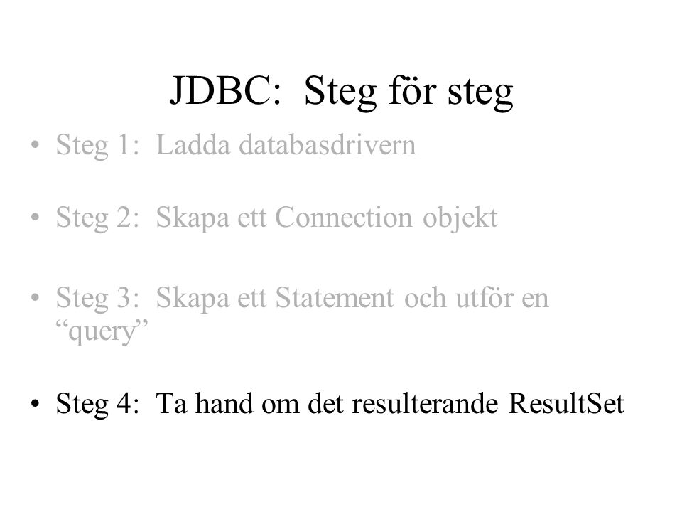 JDBC: Steg för steg Steg 1: Ladda databasdrivern