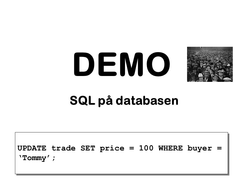 DEMO SQL på databasen UPDATE trade SET price = 100 WHERE buyer = 'Tommy';