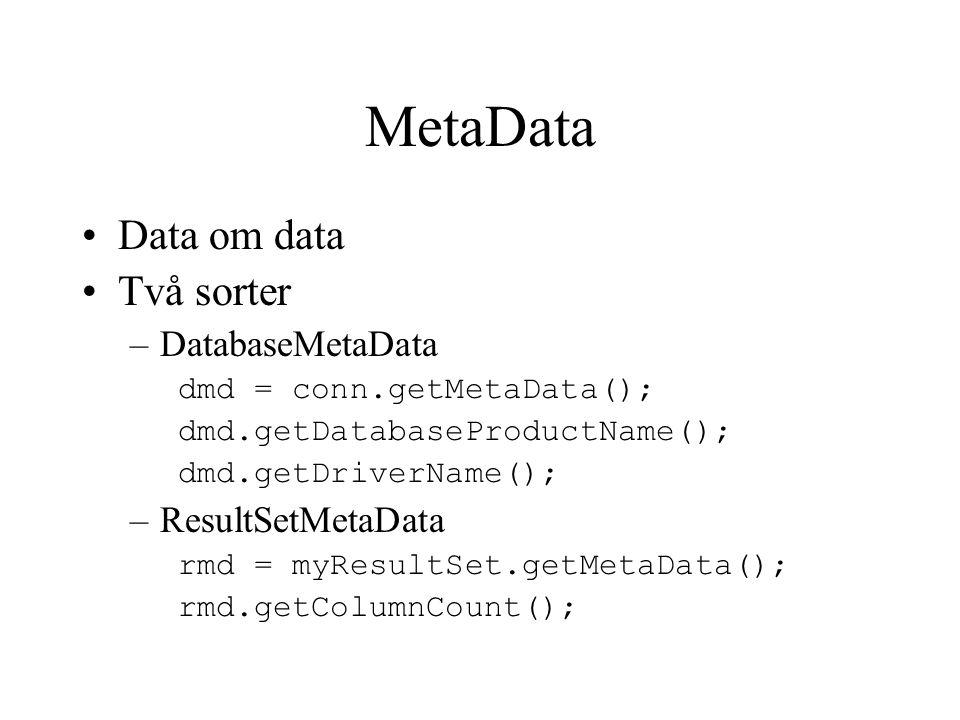 MetaData Data om data Två sorter DatabaseMetaData ResultSetMetaData