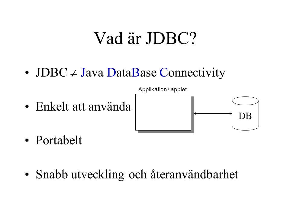 Vad är JDBC JDBC  Java DataBase Connectivity Enkelt att använda