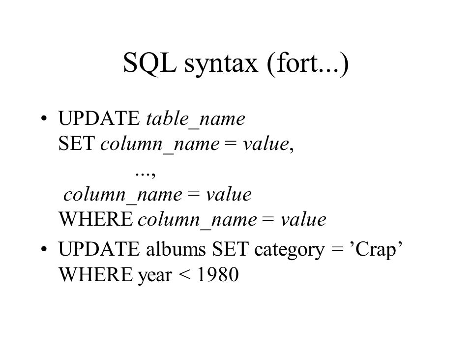 SQL syntax (fort...) UPDATE table_name SET column_name = value, ..., column_name = value WHERE column_name = value.