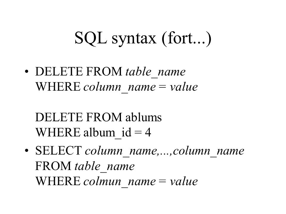 SQL syntax (fort...) DELETE FROM table_name WHERE column_name = value DELETE FROM ablums WHERE album_id = 4.