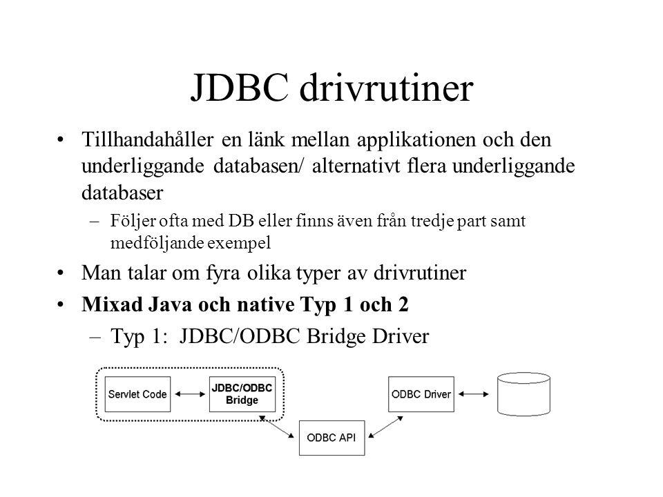 JDBC drivrutiner Tillhandahåller en länk mellan applikationen och den underliggande databasen/ alternativt flera underliggande databaser.