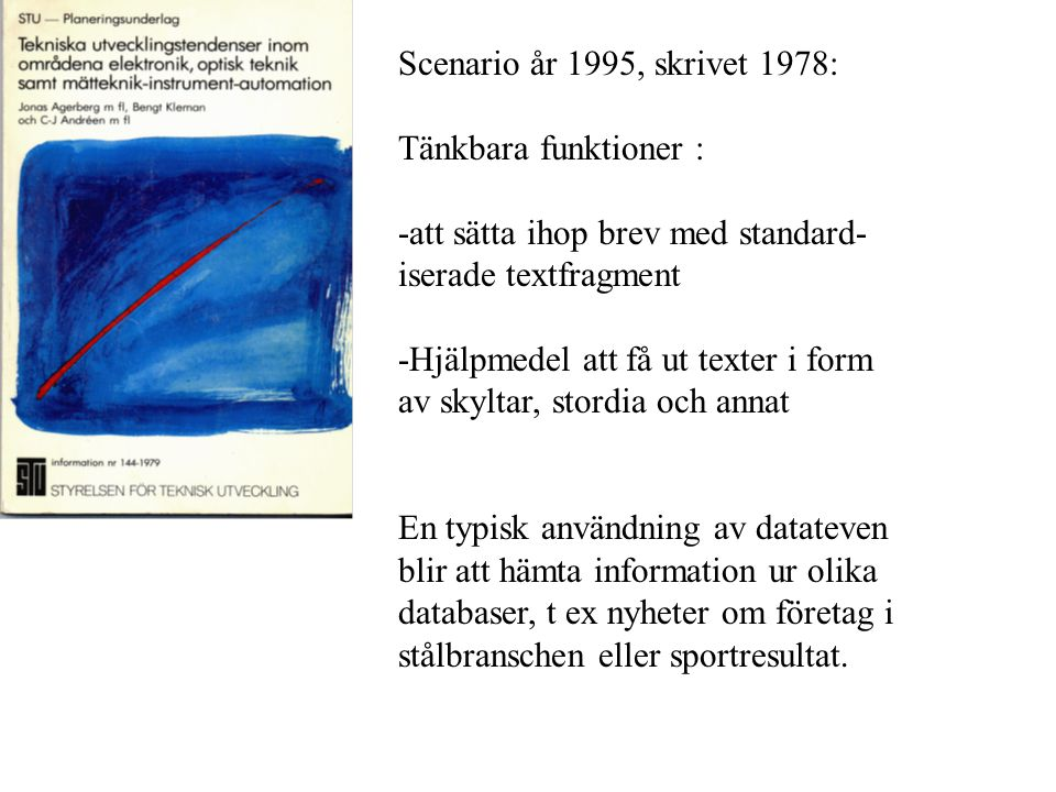Scenario år 1995, skrivet 1978: Tänkbara funktioner : -att sätta ihop brev med standard- iserade textfragment.