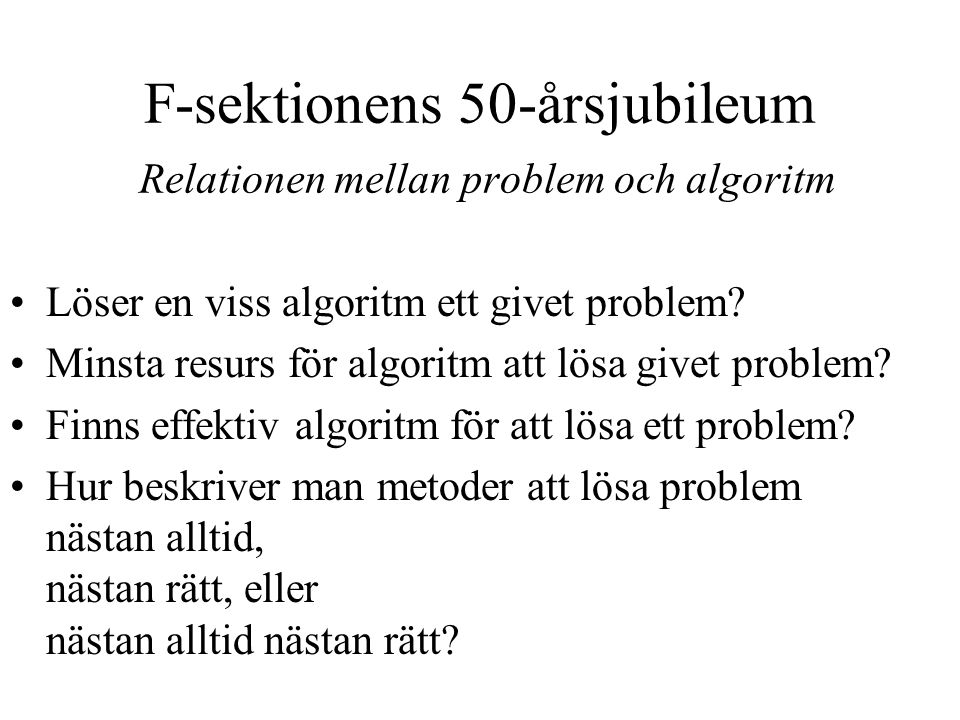 F-sektionens 50-årsjubileum Relationen mellan problem och algoritm