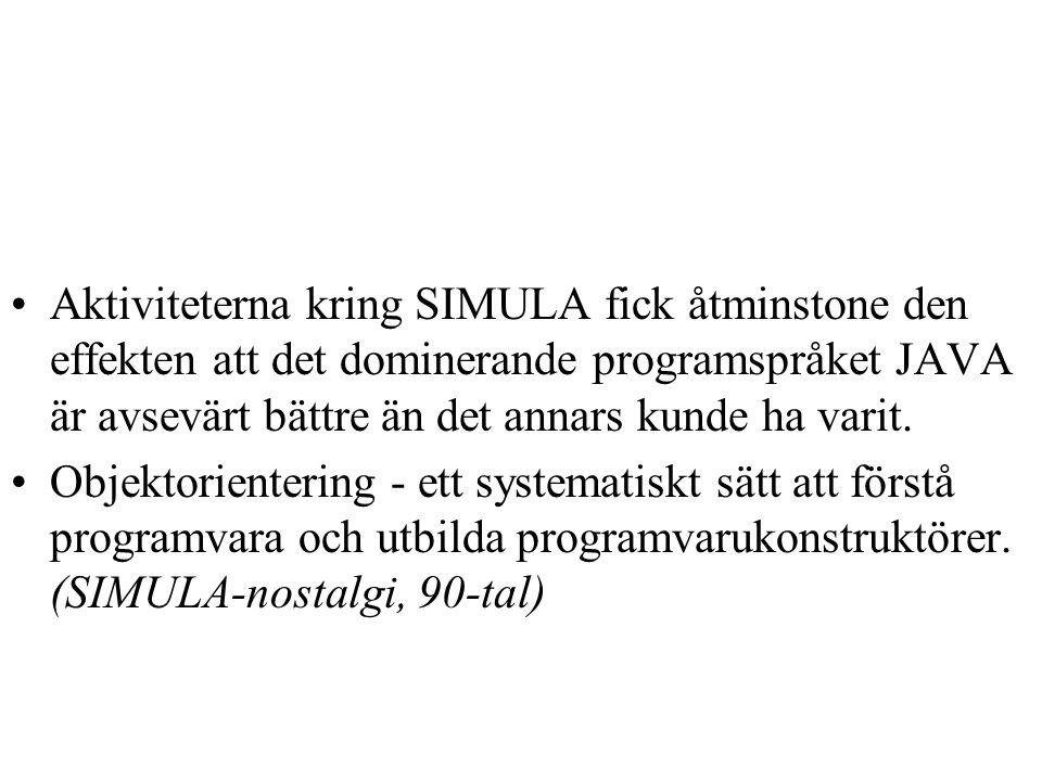 Aktiviteterna kring SIMULA fick åtminstone den effekten att det dominerande programspråket JAVA är avsevärt bättre än det annars kunde ha varit.