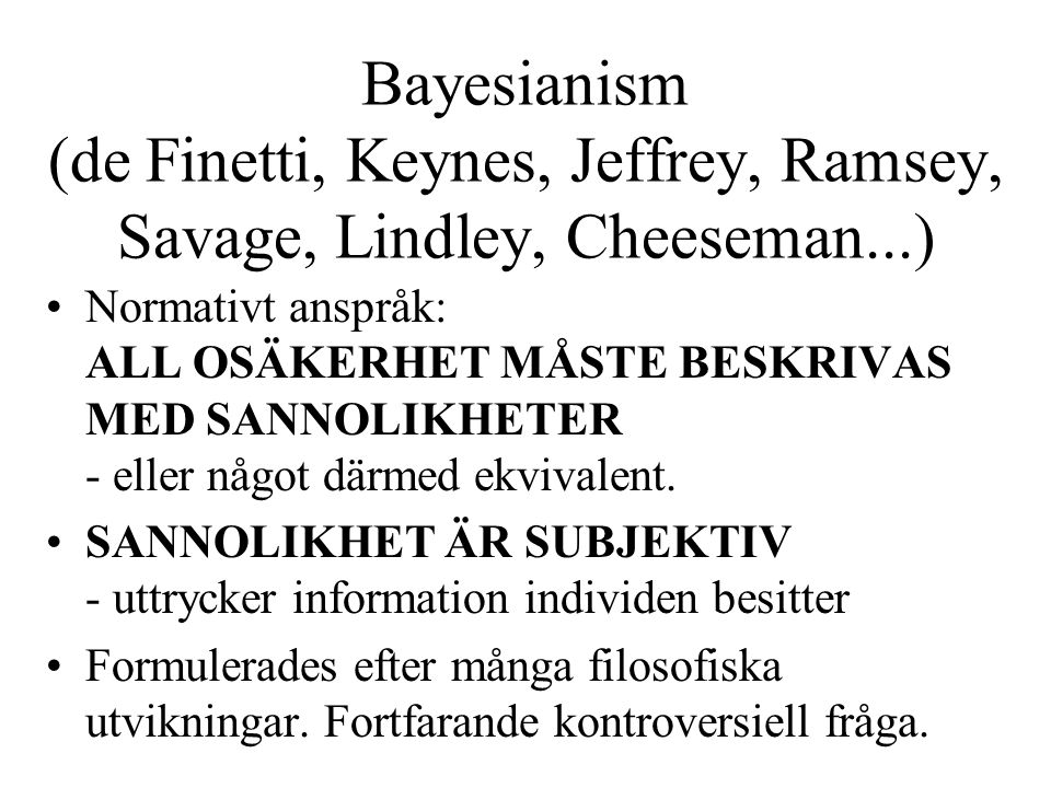 Bayesianism (de Finetti, Keynes, Jeffrey, Ramsey, Savage, Lindley, Cheeseman...)