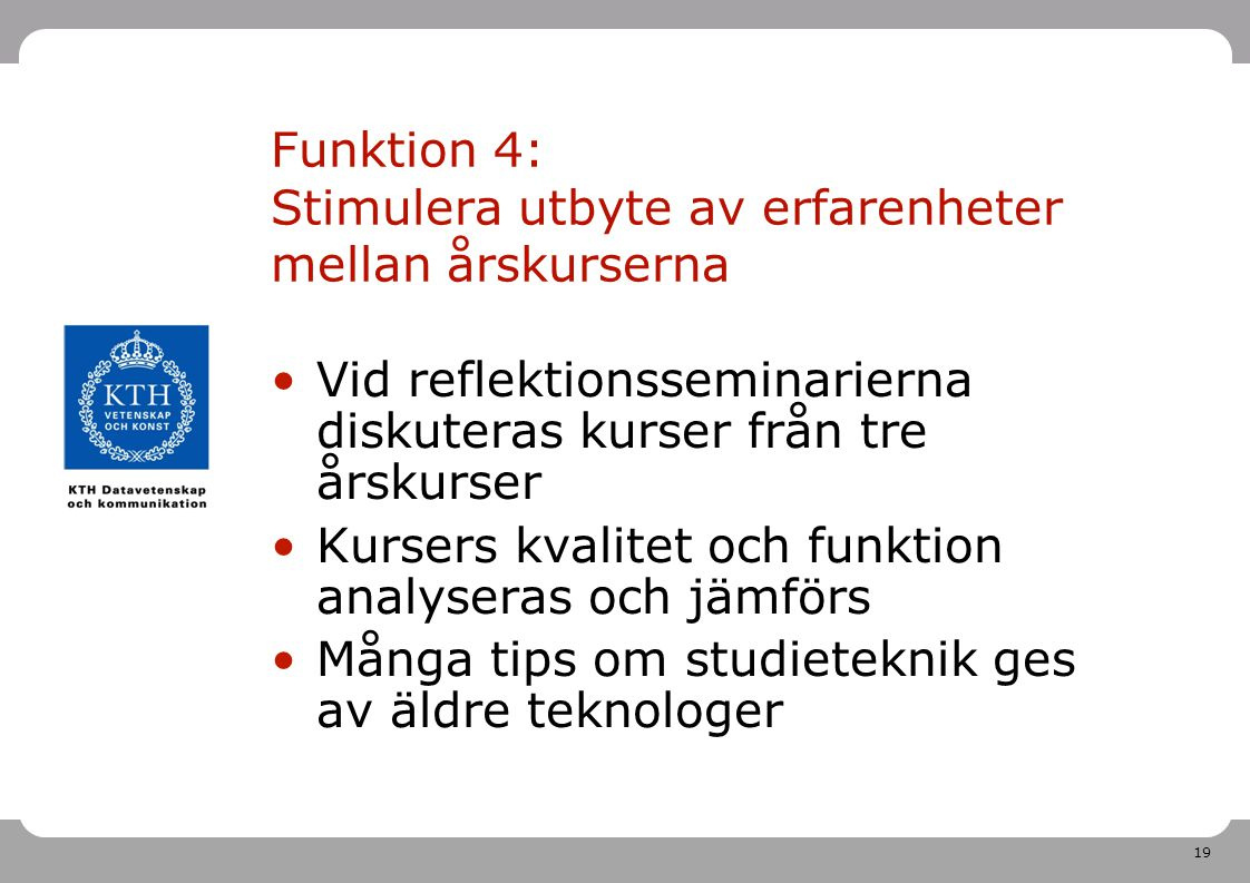 Funktion 4: Stimulera utbyte av erfarenheter mellan årskurserna