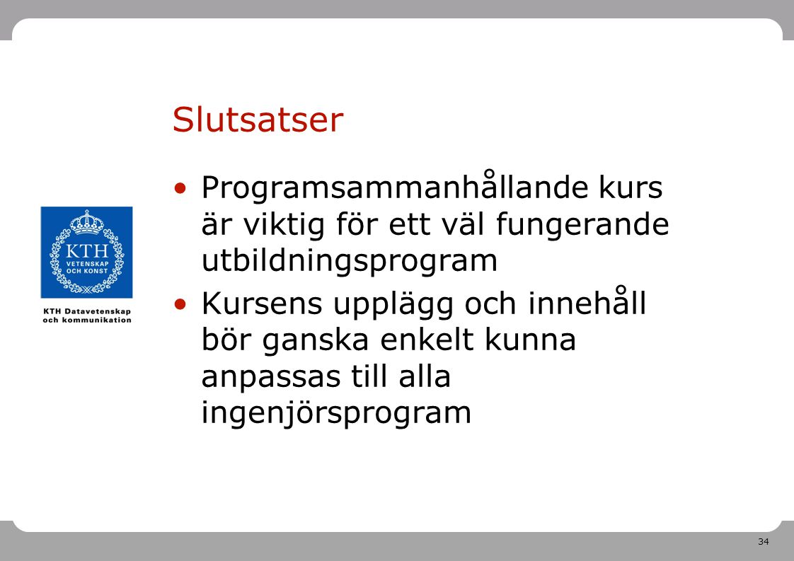 Prosam: inför årskurs 3 2011-04-26. Slutsatser. Programsammanhållande kurs är viktig för ett väl fungerande utbildningsprogram.