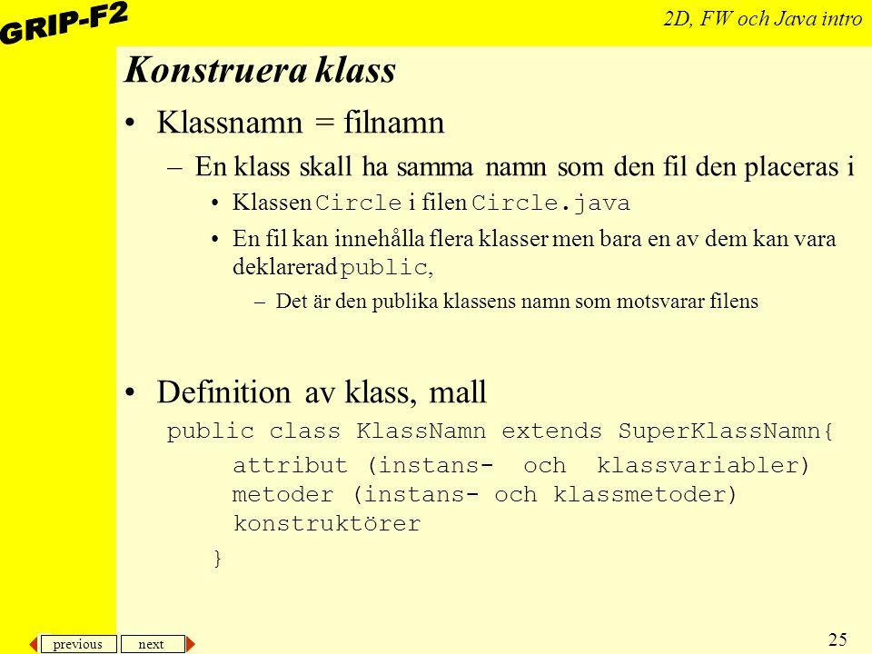 Konstruera klass Klassnamn = filnamn Definition av klass, mall