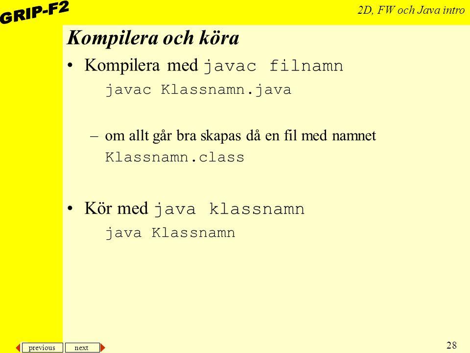 Kompilera och köra Kompilera med javac filnamn Kör med java klassnamn