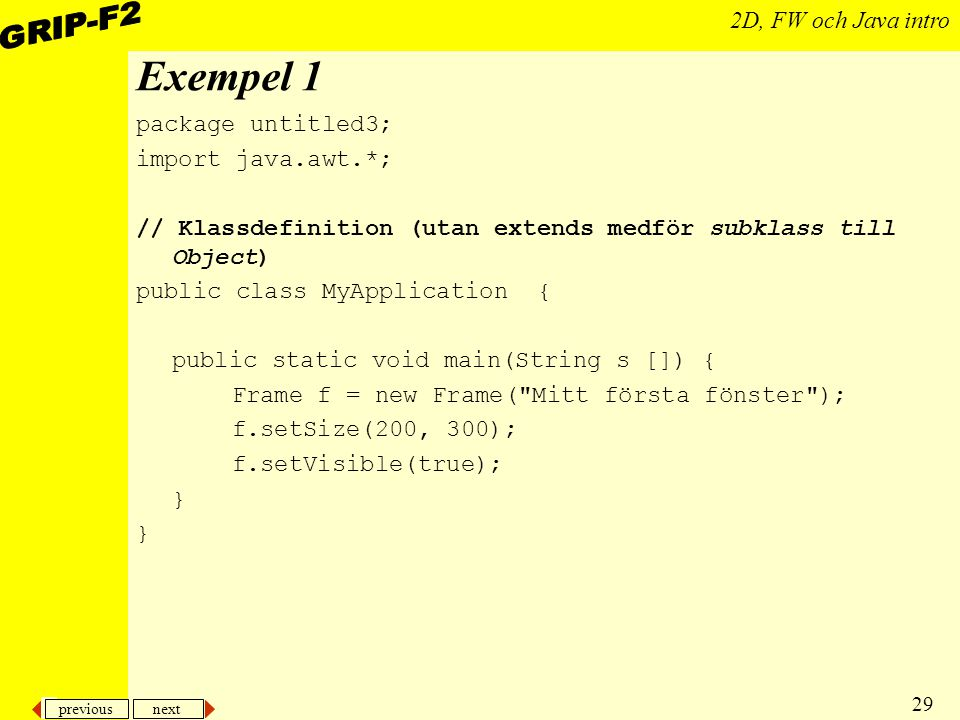 Exempel 1 package untitled3; import java.awt.*;