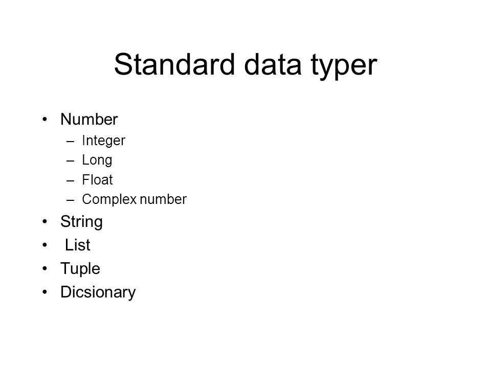 Standard data typer Number String List Tuple Dicsionary Integer Long