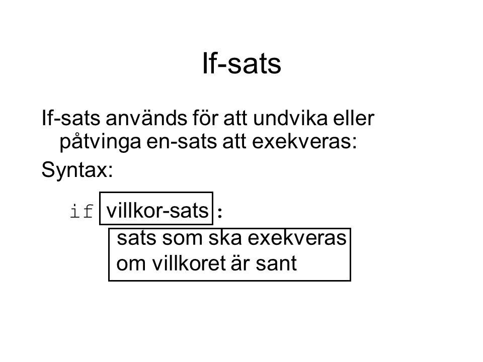 If-sats If-sats används för att undvika eller påtvinga en-sats att exekveras: Syntax: if villkor-sats :