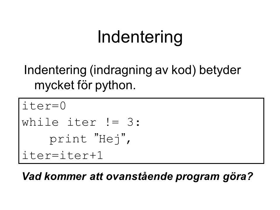 Indentering Indentering (indragning av kod) betyder mycket för python.