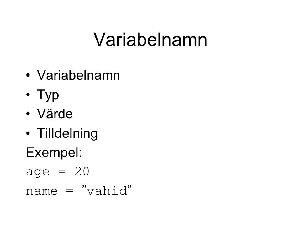 Variabelnamn Variabelnamn Typ Värde Tilldelning Exempel: age = 20