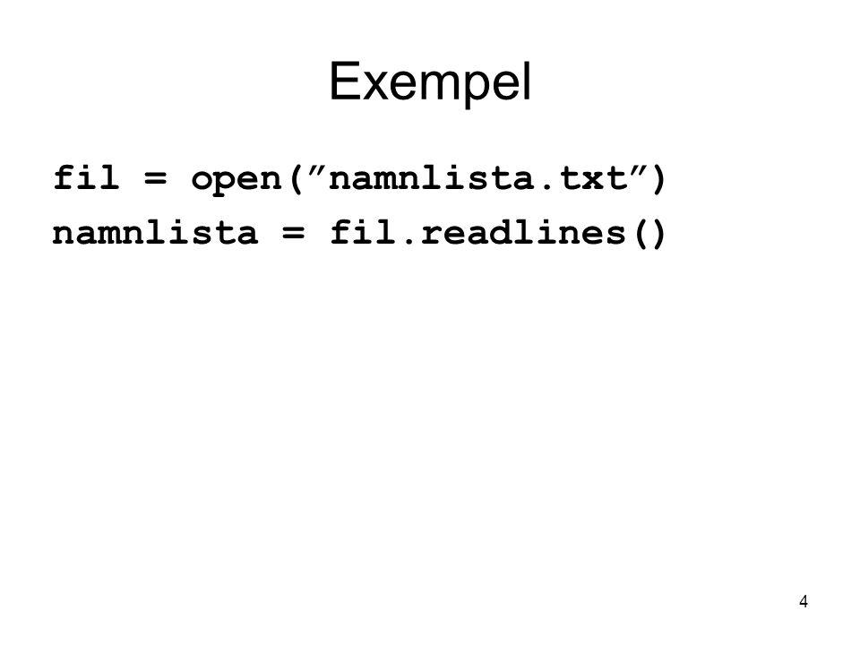 Exempel fil = open( namnlista.txt ) namnlista = fil.readlines()