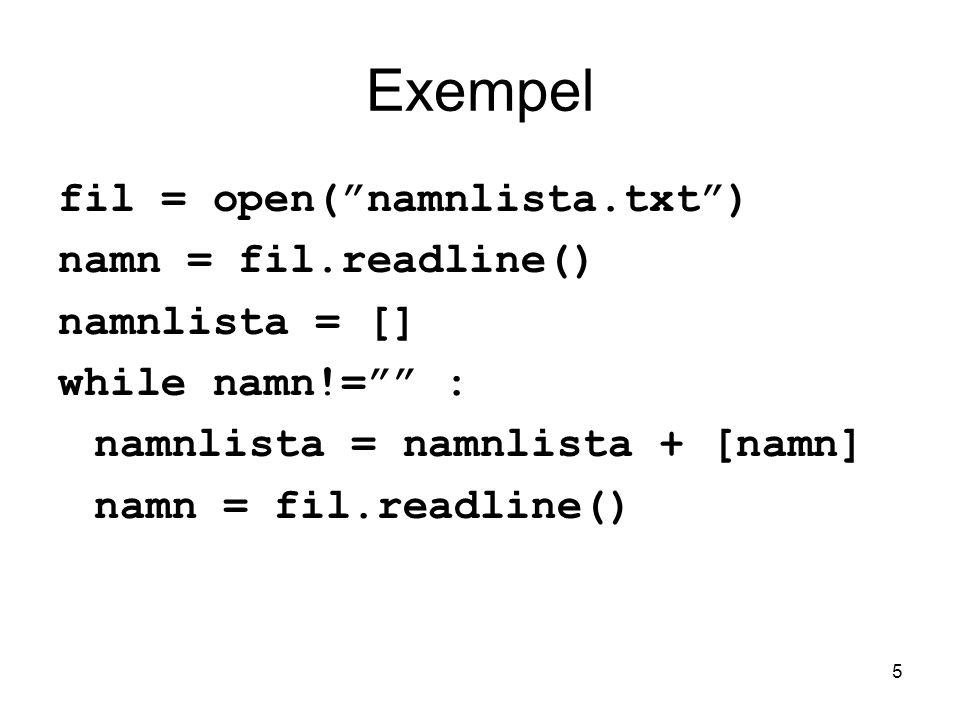 Exempel fil = open( namnlista.txt ) namn = fil.readline()