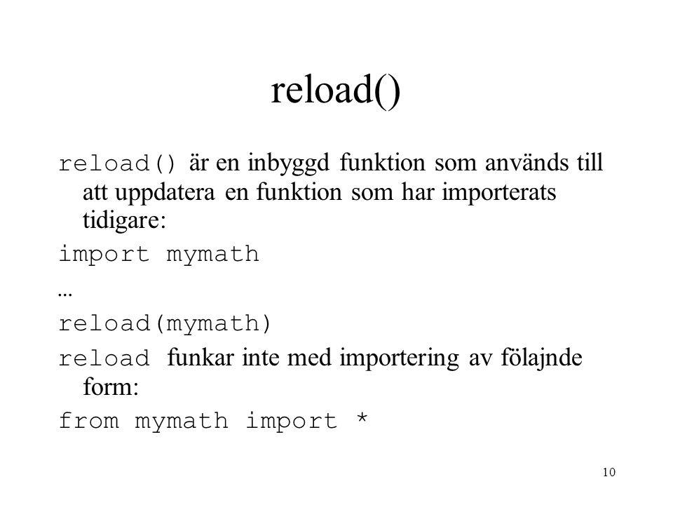 datalogi för E1 2005-11-08. reload() reload() är en inbyggd funktion som används till att uppdatera en funktion som har importerats tidigare:
