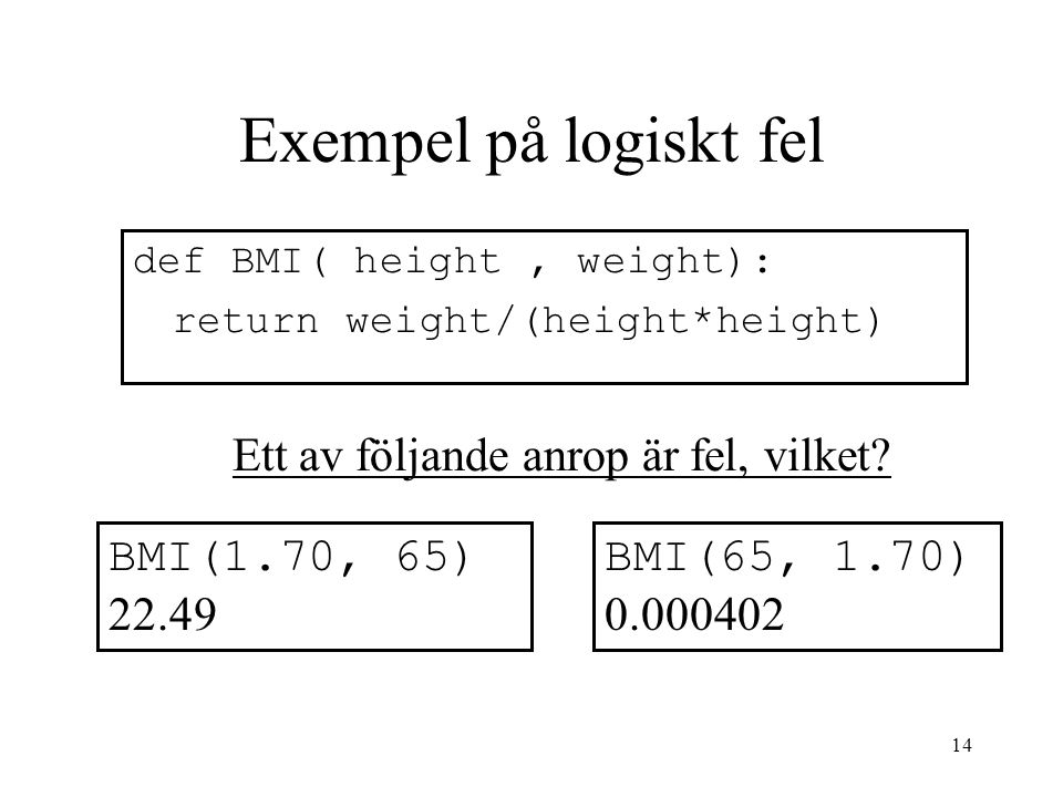 Exempel på logiskt fel Ett av följande anrop är fel, vilket