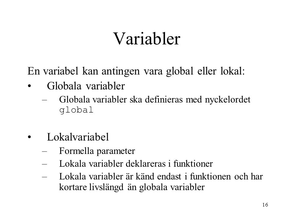 Variabler En variabel kan antingen vara global eller lokal: