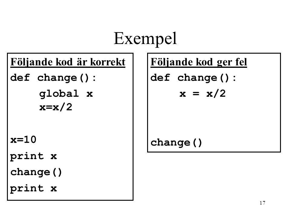 Exempel Följande kod är korrekt def change(): global x x=x/2 x=10