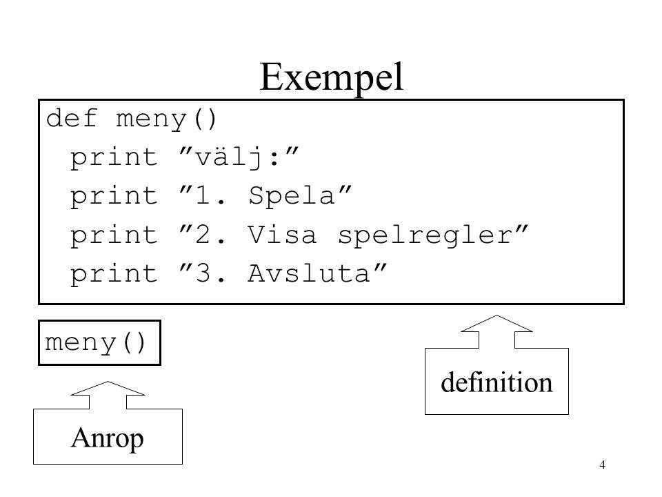 Exempel def meny() print välj: print 1. Spela