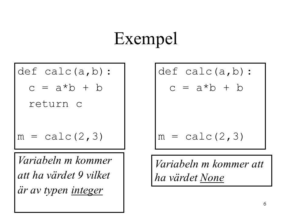 Exempel def calc(a,b): c = a*b + b return c m = calc(2,3)