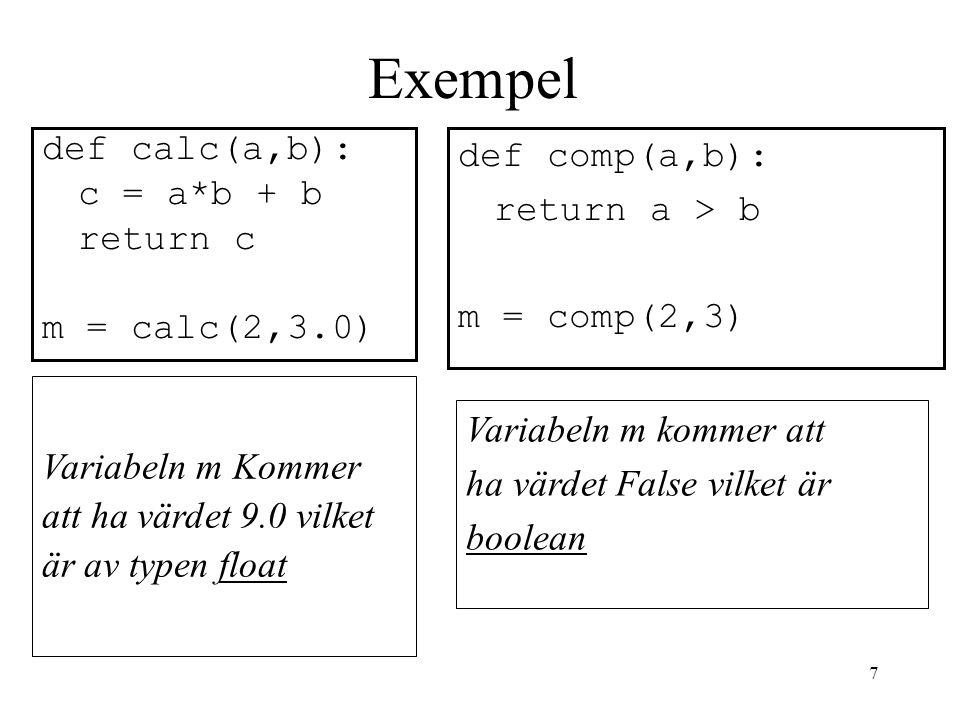 Exempel def calc(a,b): c = a*b + b return c m = calc(2,3.0)
