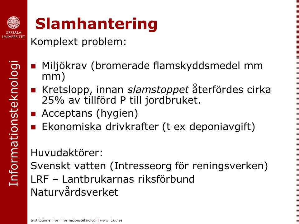 Slamhantering Komplext problem: