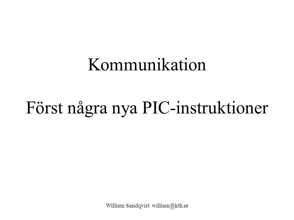 Kommunikation Först några nya PIC-instruktioner